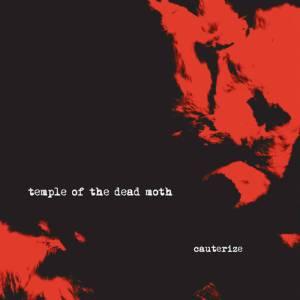 Temple of the dead moth's debut 2014 album Cauterize.